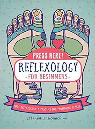 Press Here! Reflexology for Beginners: Foot Reflexology: A Practice for Promoting Health