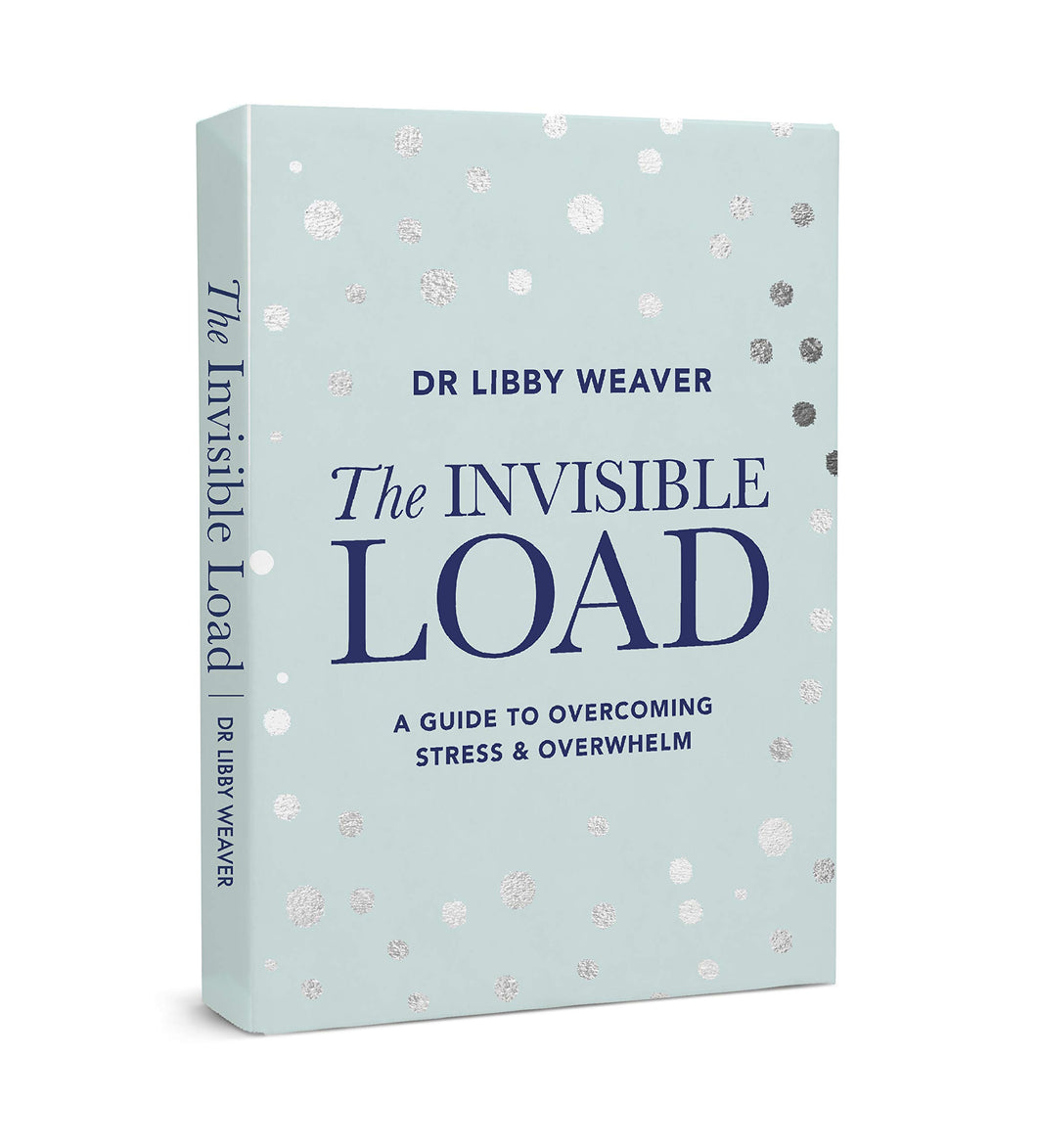 The Invisible Load: A guide to Overcoming Stress and Overwhelm - Dr. Libby Weaver