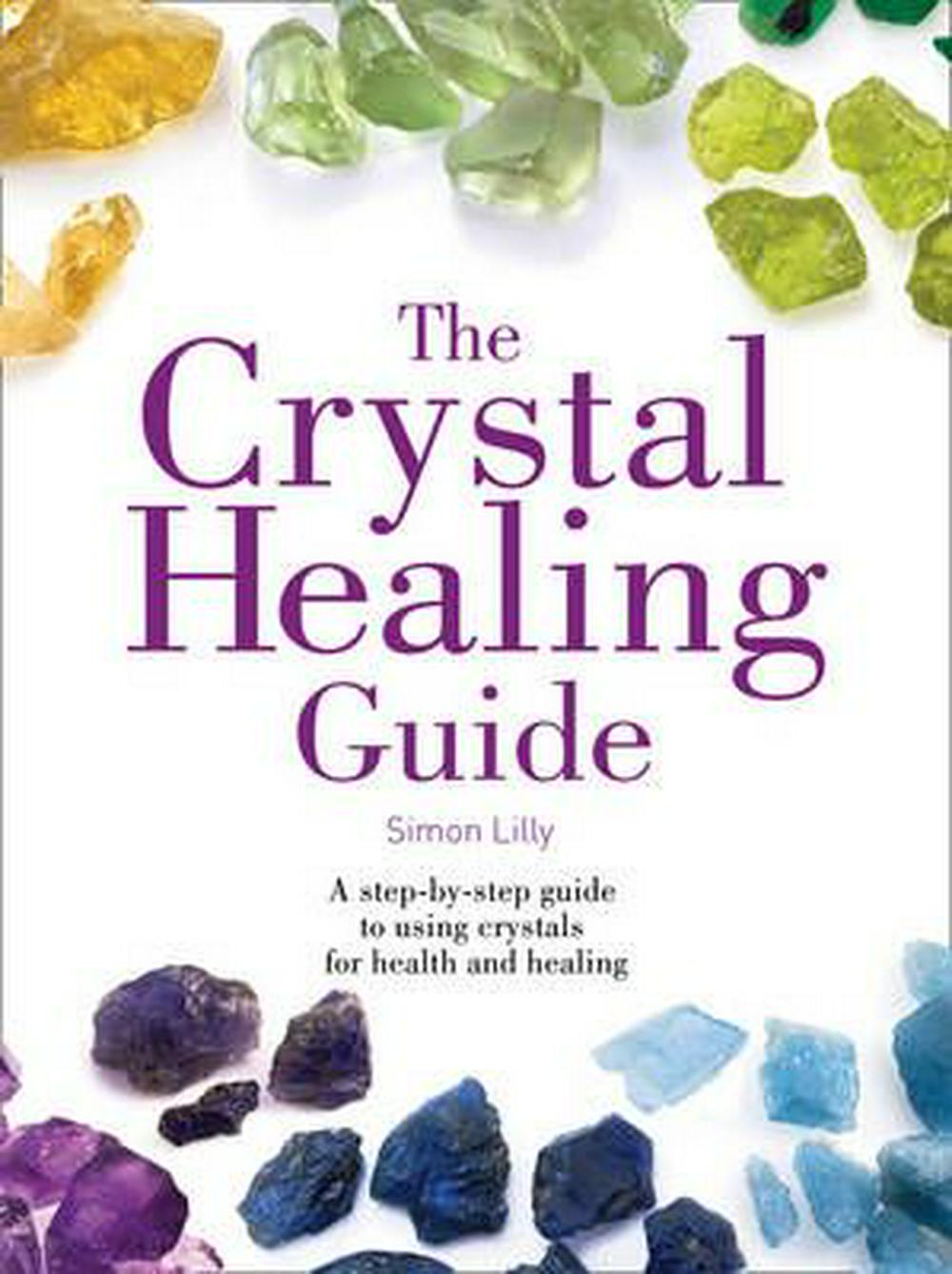 The Crystal Healing Guide- A Step-By-step Guide to Using Crystals for Health and Healing