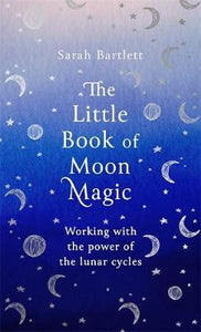 The Little Book of Moon Magic : Working with the power of the lunar cycles