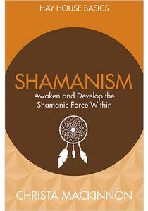 Shamanism Awaken and Develop the Shamanic Force Within