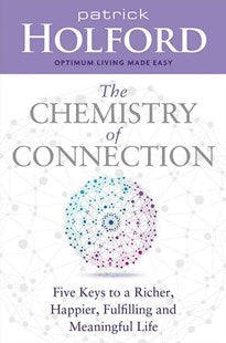The Chemistry of Connection Five Keys to a Richer, Happier, Fulfilling and Meaningful Life