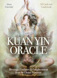 Kuan Yin Oracle: Blessings, Guidance & Enlightenment from the Divine Feminine - Alana Fairchild
