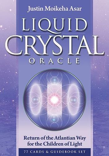 Liquid Crystal Oracle: Return of the Atlantian Way for the Children of Light - Justin Moikeha Asar