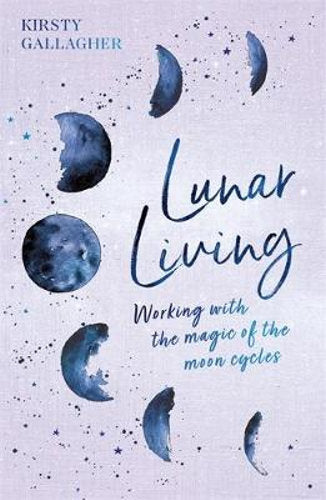 Lunar Living: Working with the magic of the moon cycles