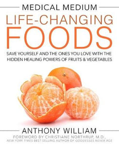Medical Medium: Life-Changing Foods - Save Yourself and the Ones you Love With the Hidden Healing Powers of Fruits & Vegetables