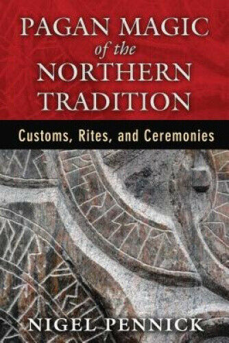 Pagan Magic of the Northern Tradition: Customs, Rites and Ceremonies - Nigel Pennick