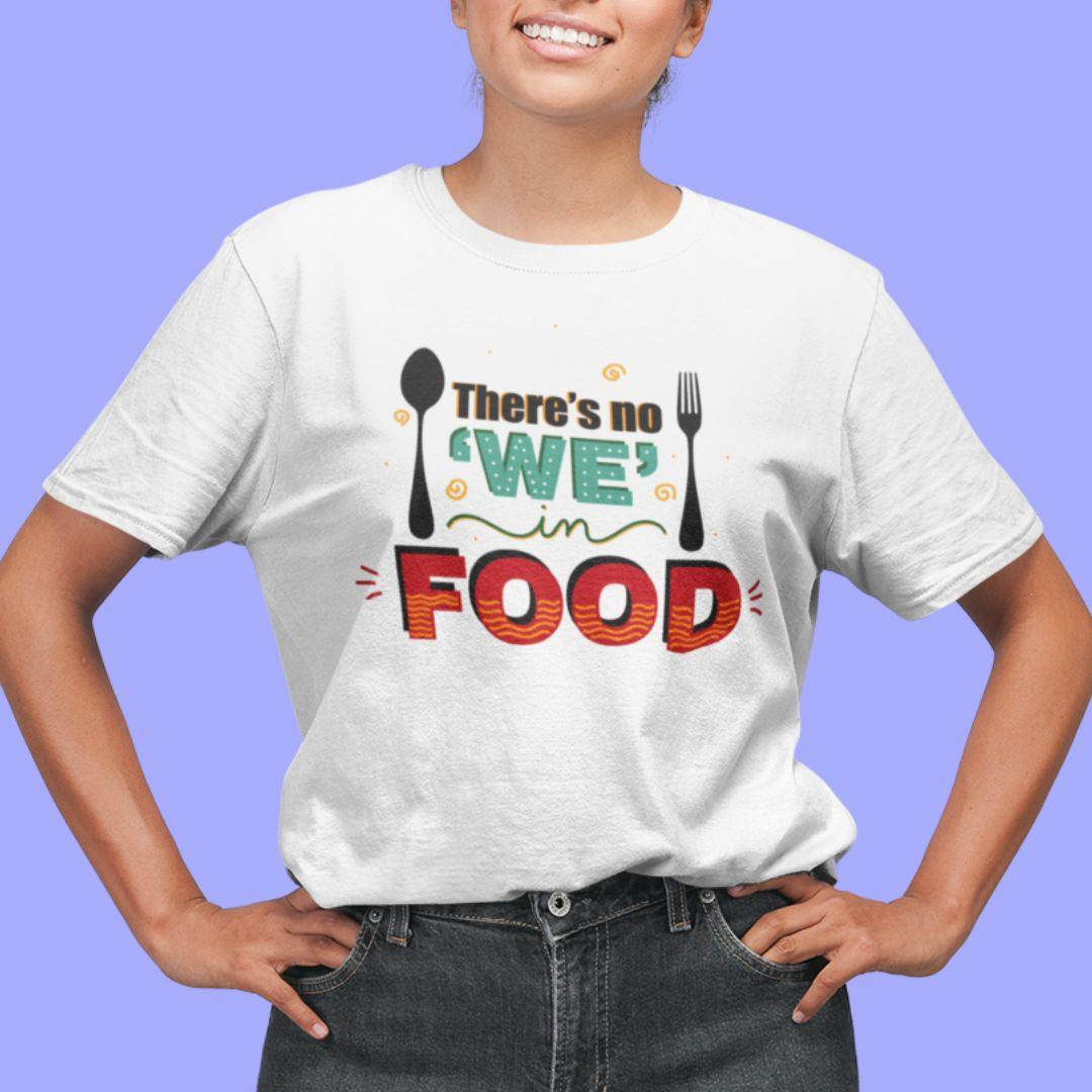 There's No We In Food - Boyfriend Tshirt - Daily Suvichar Store