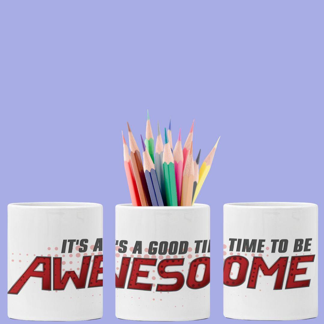 It's A Good Time To Be Awesome - Pen Holder - Daily Suvichar Store