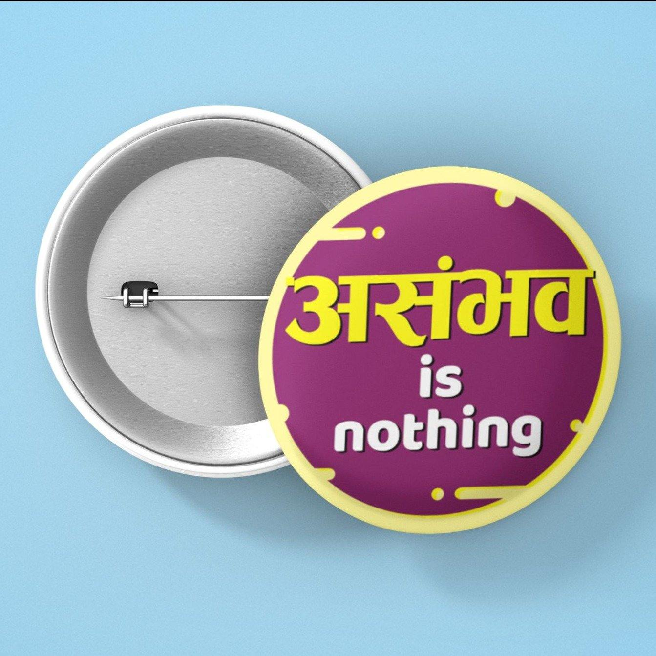 Asambhav Is Nothing - Button Badge - Daily Suvichar Store