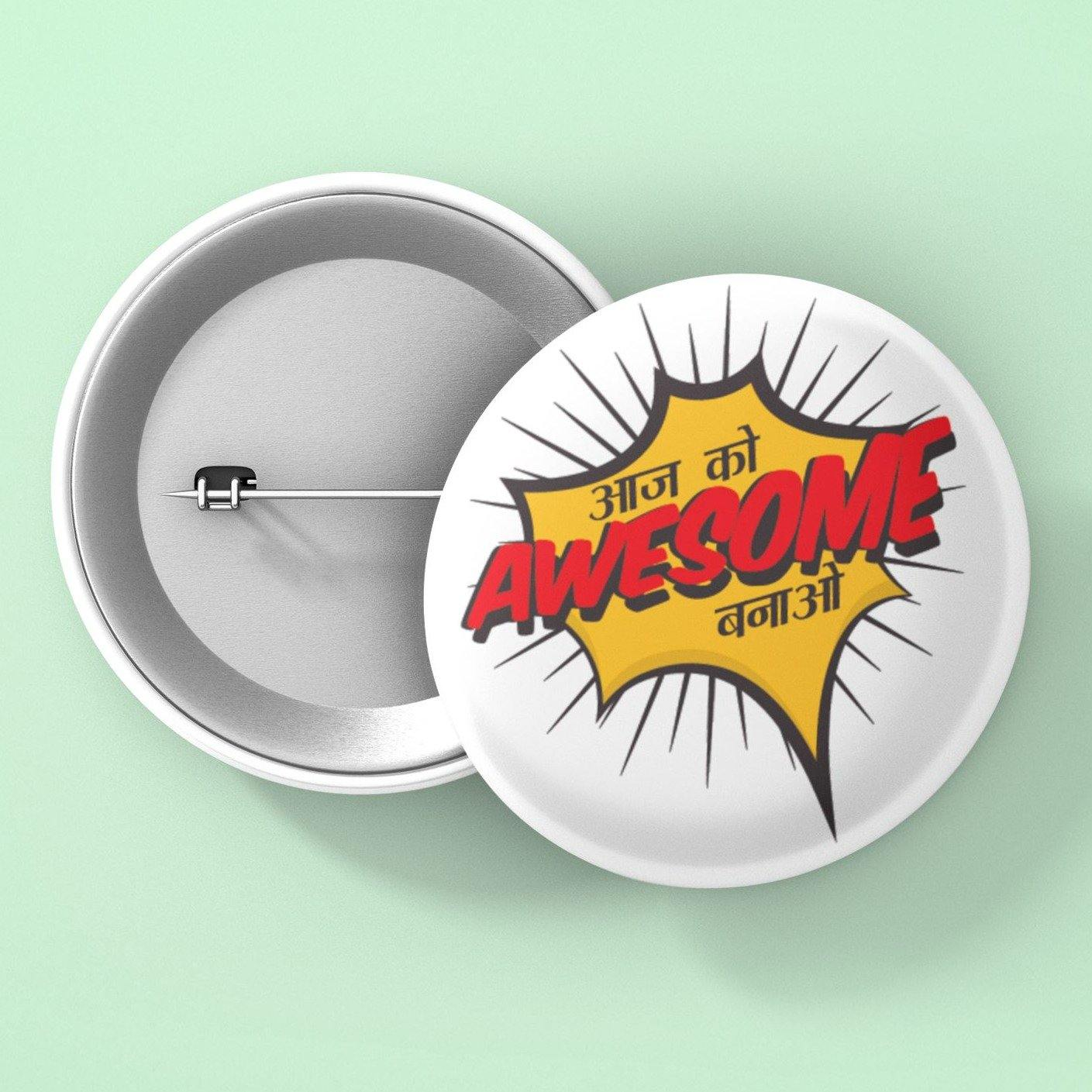 Aaj Ko Awesome Banao - Button Badge - Daily Suvichar Store
