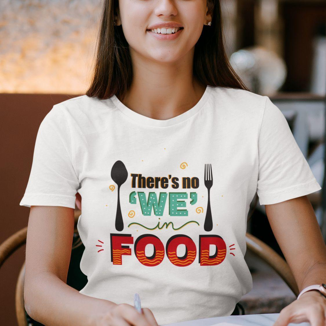There's No We In Food - Women's Tshirt - Daily Suvichar Store