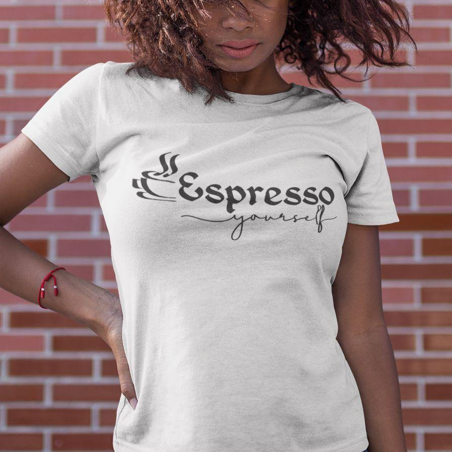 Espresso Yourself - Women's Tshirt - Daily Suvichar Store