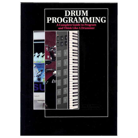 Drum Programming: A Complete Guide to Program and Think Like a Drummer Book