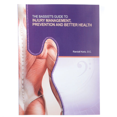 The Bassist's Guide To Injury Management, Prevention, and Better Heath by Randall Kertz