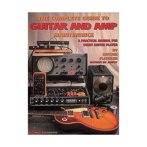 The Complete Guide to Guitar and Amp Maintenance by Flieger