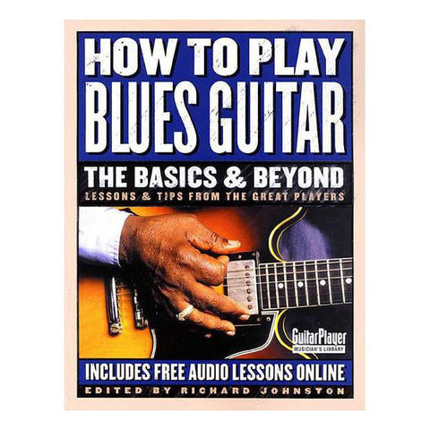 How to Play Blues Guitar: The Basics & Beyond 2nd Edition