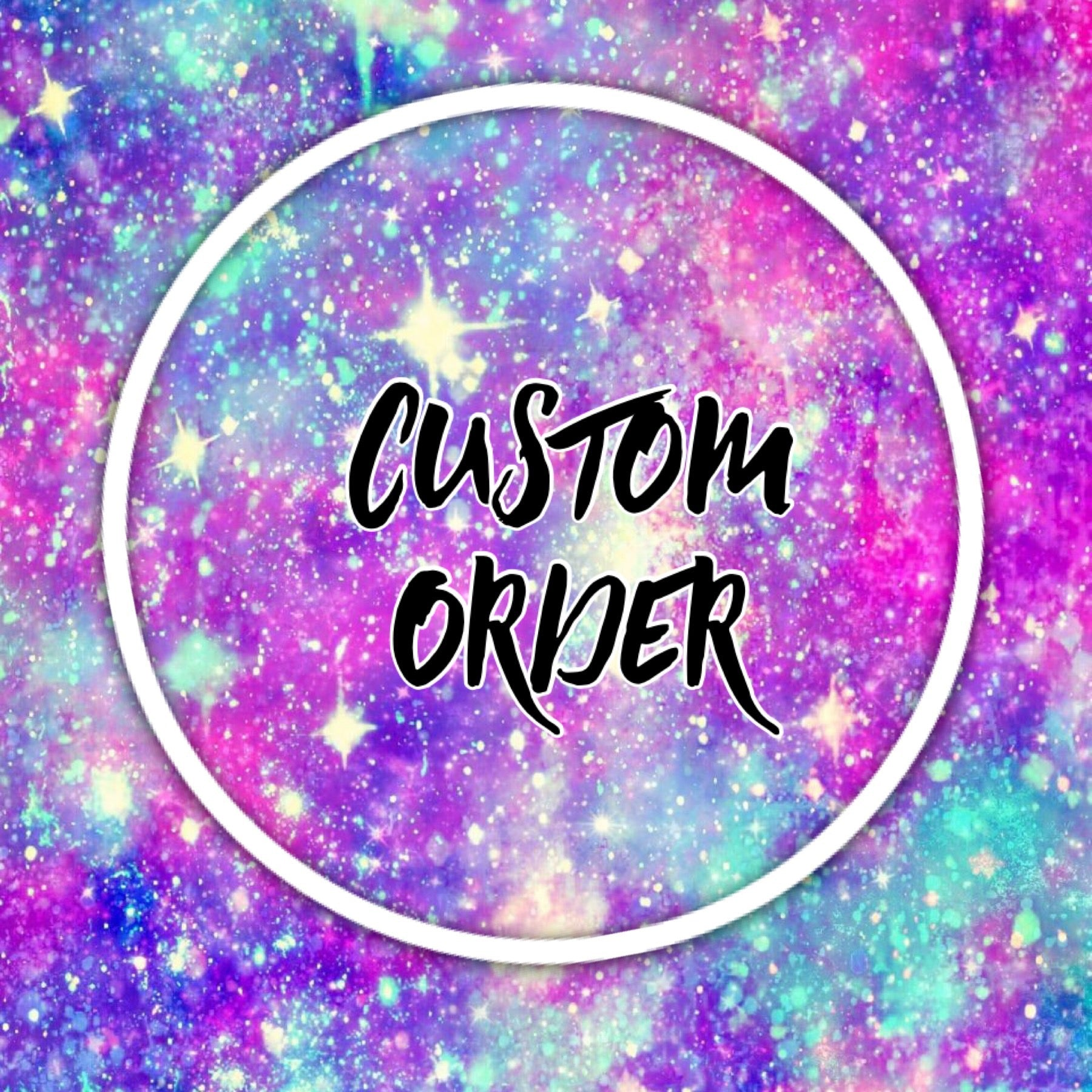 CUSTOM ORDER FOR CHASITY ANDERSON