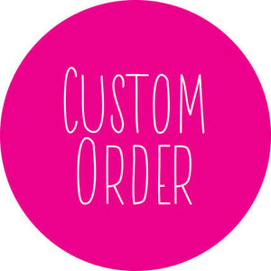 CUSTOM ORDER FOR MELISSA CURRY