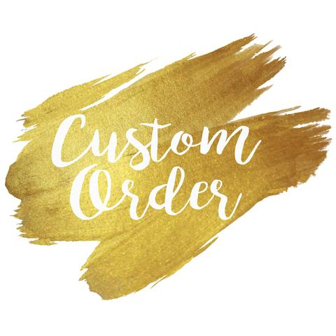 CUSTOM ORDER FOR CHRISTY HUSTON