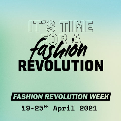 It's Time for a Fashion Revolution 19-25th April