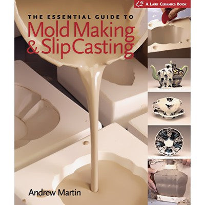 THE ESSENTIAL GUIDE TO MOLD MAKING AND SLIP CASTING - MARTIN