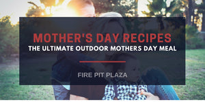 Mother's Day Recipes for The Ultimate Outdoor Mothers Day Meal