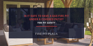 Fire Pit Safety: Gas Fire Pit Under Covered Patio