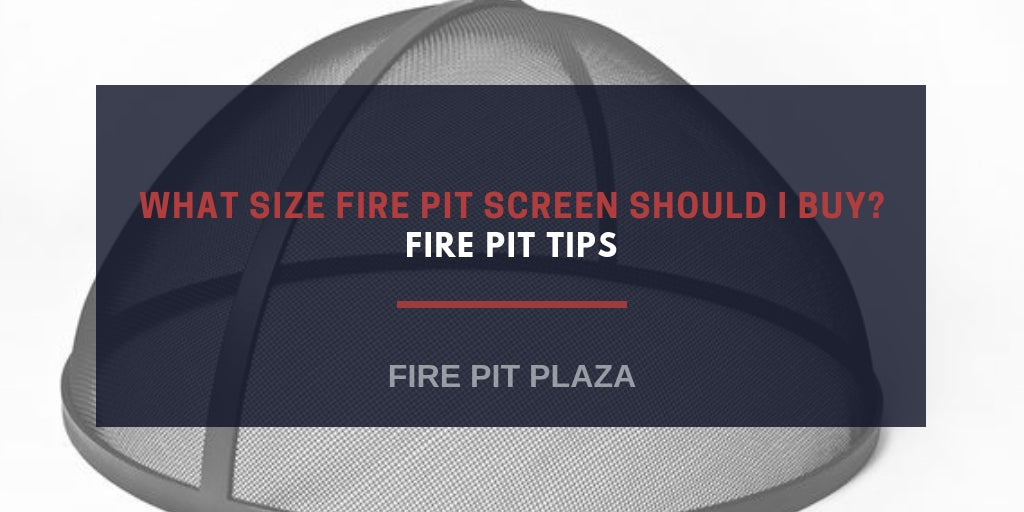 What Size Fire Pit Screen Should I Buy How To Buy A Fire Pit Screen Fire Pit Plaza