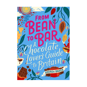 From Bean To Bar: A Chocolate Lover's Guide to Britain Cover