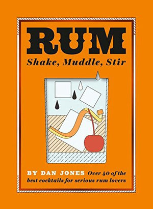 Rum: Shake, Muddle, Stir Book