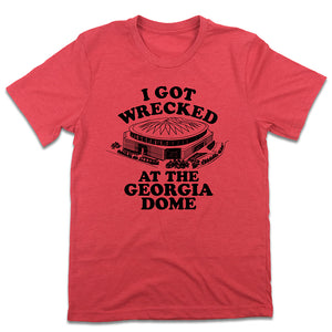 I Got Wrecked at the Georgia Dome T-shirt