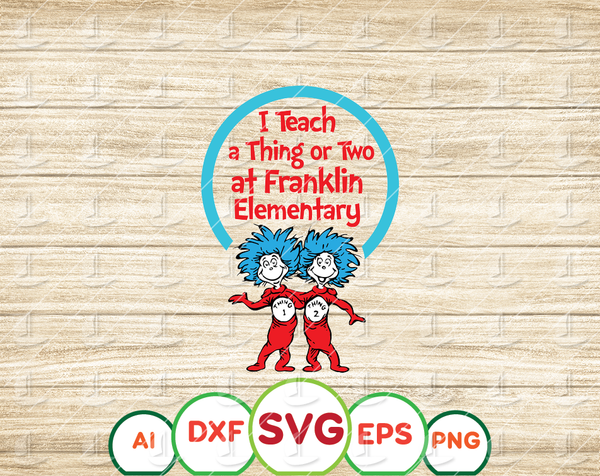 Personalized I teach a thing or two Custom name of school svg, Dr Seuss Teacher svg, Your school name svg, cut files, dxf, png, vector