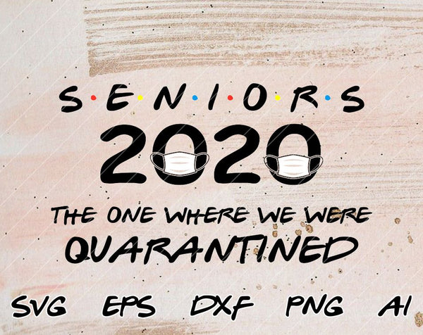 Seniors 2020 The One Where We Were Quarantined Graduation Day Class of 2020 Design Silhouette SVG PNG Cutting File Cricut Digital Download