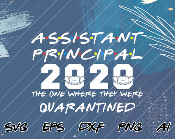 Assistant Principal 2020 The One Where They Were Quarantined Funny Class of 2020 Silhouette SVG PNG Cutting File Cricut Digital Download