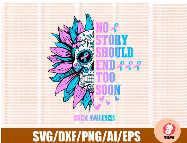 Sunflower Skull svg, No Story Should End Too Soon, Suicide Awareness, Suicide Loss, Ribbon Feather svg, Feather svg, SVG PNG Files