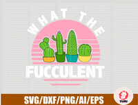 What The Fucculent, Cactus Succulents Gardening Retro Vintage Gifts PNG SVG File Digital Download