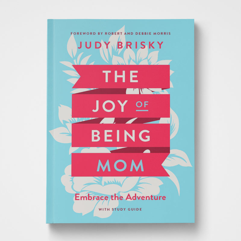 The Joy of Being Mom: Embrace the Adventure
