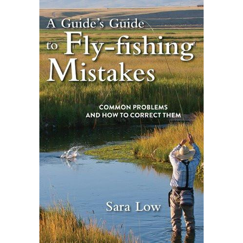 A Guide's Guide to Fly Fishing Mistakes