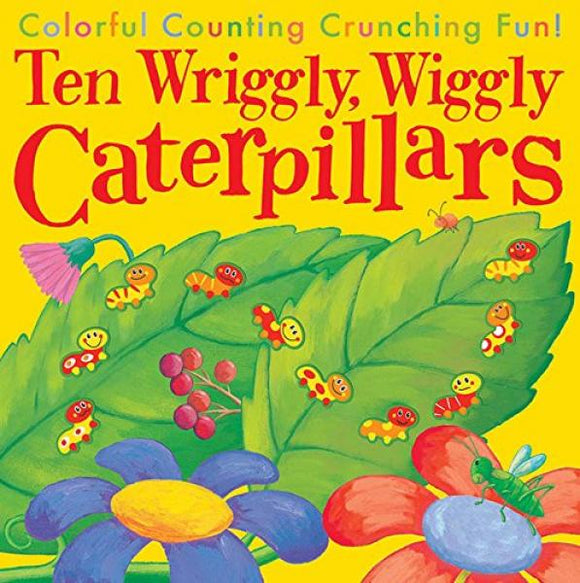 TEN WRIGGLY, WIGGLY CATERPILLARS