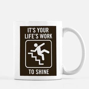It's Your Life's Work to Shine Mug