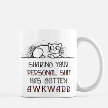 "Load image into Gallery viewer, Mug with a cat illustration giving the side-eye, that says ""Sharing Your Personal Shit Has Gotten Awkward"""