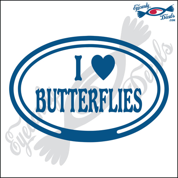 I LOVE BUTTERFLIES in OVAL   5 INCH  DECAL