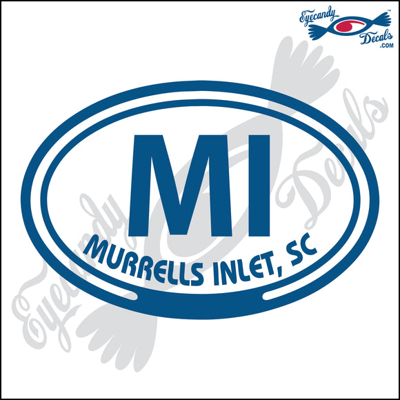 MI with MURRELLS INLET SOUTH CAROLINA in OVAL   5 INCH  DECAL