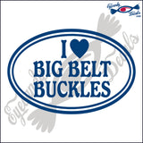 "I LOVE BIG BELT BUCKLES IN OVAL  5""  DECAL"