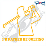 "I WOULD RATHER BE GOLFING 6"" DECAL"