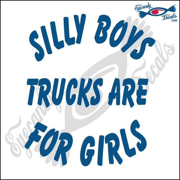 SILLY BOYS TRUCKS ARE FOR GIRLS 6
