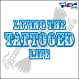 LIVING THE TATTOOED LIFE 6  INCH  DECAL