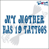 MY MOTHER HAS 19 TATTOOS 6  INCH  DECAL