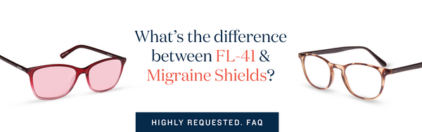 MIGRAINE SHIELDS VS FL-41 LENSES – WHAT'S THE DIFFERENCE?
